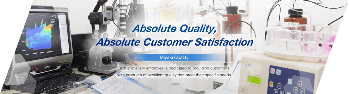 Absolute Quality, Absolute Customer Satisfaction Each and every employee is dedicated to providing customers with products of excellent quality that meet their specific needs.